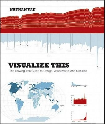 Visualize This - The FlowingData Guide to Design, Visualization, and Statistics (Electronic book text, 1st edition): Nathan Yau