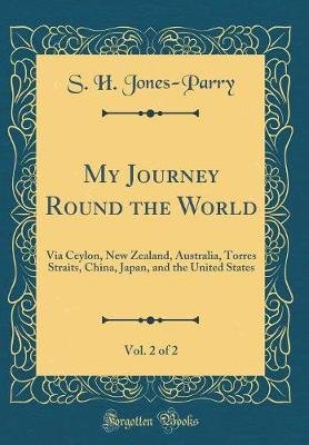 My Journey Round the World, Vol. 2 of 2 - Via Ceylon, New Zealand, Australia, Torres Straits, China, Japan, and the United...