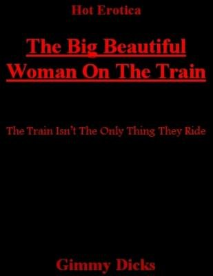 The Big Beautiful Woman On the Train (Electronic book text): Gimmy Dicks