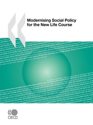 Modernising Social Policy for the New Life Course (Paperback): Oecd Publishing
