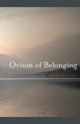Orison of Belonging - Poems (Paperback): Ollunga Samuel Ochieng