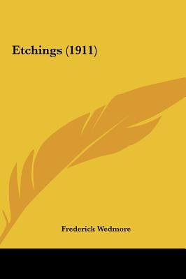 Etchings (1911) (Hardcover): Frederick Wedmore