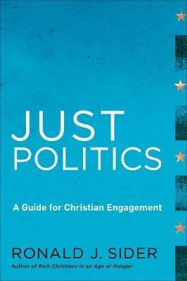 Just Politics - A Guide for Christian Engagement (Paperback): Ronald J. Sider
