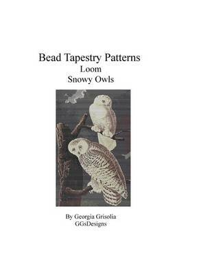Bead Tapestry Patterns Loom Snowy Owls (Large print, Paperback, large type edition): Georgia Grisolia