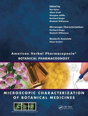 American Herbal Pharmacopoeia - Botanical Pharmacognosy - Microscopic Characterization of Botanical Medicines (Hardcover): Roy...