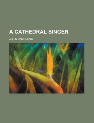 A Cathedral Singer (Paperback): James Lane Allen