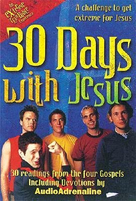 30 Days with Jesus - 30 Readings from the 4 Gospels (Paperback): Audio Adrenaline