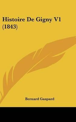 Histoire de Gigny V1 (1843) (English, French, Hardcover): Bernard Gaspard