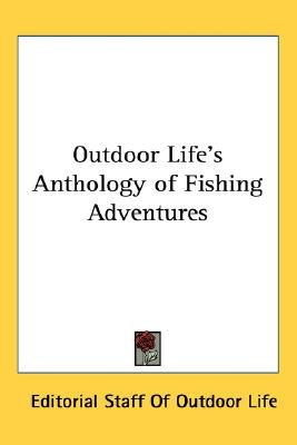 Outdoor Life's Anthology of Fishing Adventures (Paperback): Editorial Staff Of Outdoor Life