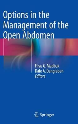 Options in the Management of the Open Abdomen (Hardcover, 2015 ed.): Firas G. Madbak, Dale A Dangleben