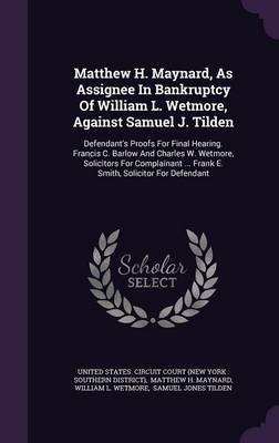 Matthew H. Maynard, as Assignee in Bankruptcy of William L. Wetmore, Against Samuel J. Tilden - Defendant's Proofs for...