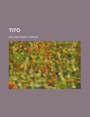 Tito (Paperback): William Henry Carson