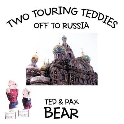 Two Touring Teddies - Off to Russia (Paperback): Ted And Pax Bear