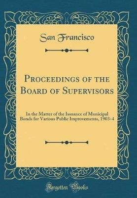 Proceedings of the Board of Supervisors - In the Matter of the Issuance of Municipal Bonds for Various Public Improvements,...