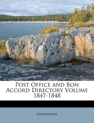 Post Office and Bon Accord Directory Volume 1847-1848 (Paperback): Anonymous