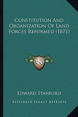 Constitution and Organization of Land Forces Reformed (1871) (Paperback): Edward Stanford
