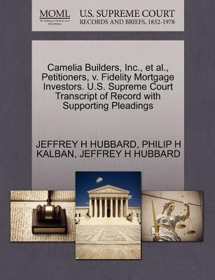 Camelia Builders, Inc., et al., Petitioners, V. Fidelity Mortgage Investors. U.S. Supreme Court Transcript of Record with...