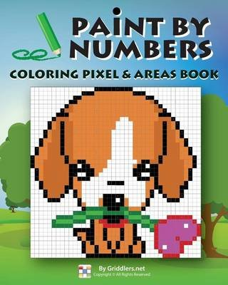 Paint by Numbers - Coloring Pixel & Areas Book (Paperback): Griddlers Team