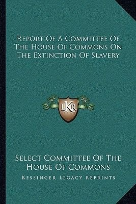 Report of a Committee of the House of Commons on the Extinction of Slavery (Paperback): Select Committee Of The House Of Commons