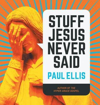 Stuff Jesus Never Said (Hardcover): Paul Ellis