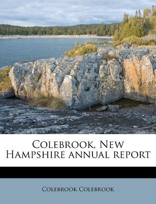 Colebrook, New Hampshire Annual Report (Paperback): Colebrook Colebrook