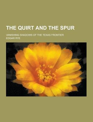 The Quirt and the Spur; Vanishing Shadows of the Texas Frontier (Paperback): Edgar Rye