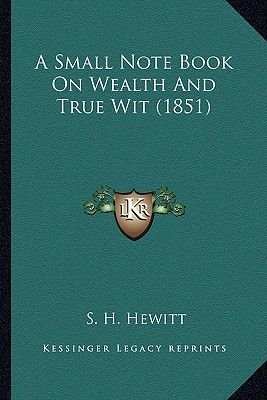 A Small Note Book on Wealth and True Wit (1851) (Paperback): S. H. Hewitt
