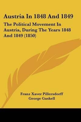 Austria In 1848 And 1849 - The Political Movement In Austria, During The Years 1848 And 1849 (1850) (Paperback): Franz Xaver...