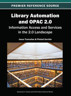 Library Automation and OPAC 2.0: Information Access and Services in the 2.0 Landscape (Electronic book text): Jesus Tramullas,...