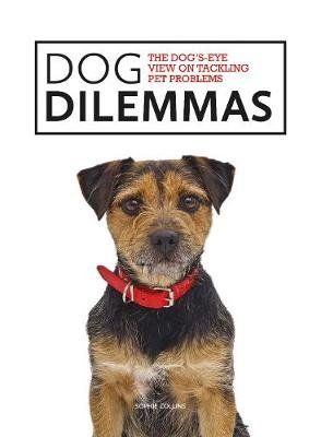 Dog Dilemmas: The Dog's-Eye View on Tackling Pet Problems (Paperback): Sophie Collins