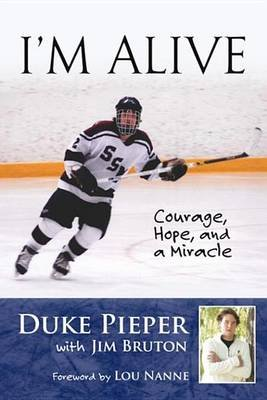 I'm Alive - Courage, Hope, and a Miracle (Electronic book text): Duke Pieper, Jim Bruton