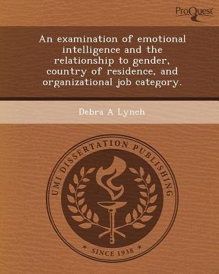 An Examination of Emotional Intelligence and the Relationship to Gender (Paperback): Debra A Lynch