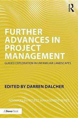 Further Advances in Project Management - Guided Exploration in Unfamiliar Landscapes (Electronic book text): Darren Dalcher