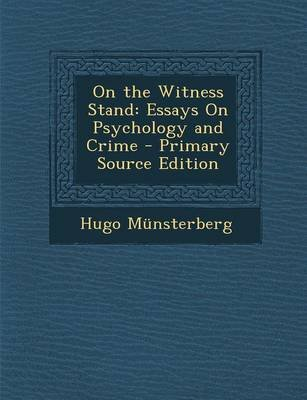 On the Witness Stand - Essays on Psychology and Crime - Primary Source Edition (Paperback): Hugo Munsterberg