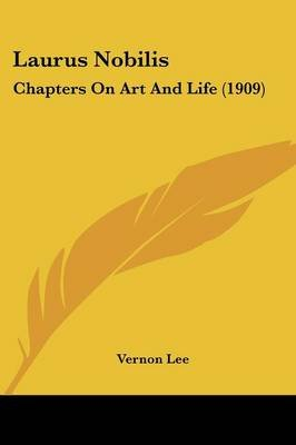 Laurus Nobilis - Chapters On Art And Life (1909) (Paperback): Vernon Lee