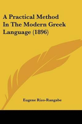 A Practical Method in the Modern Greek Language (1896) (Paperback): Eugene Rizo-Rangabe