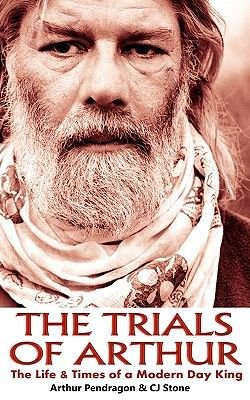 The Trials of Arthur - The Life & Times of a Modern Day King (Paperback): Arthur Pendragon, C.J. Stone