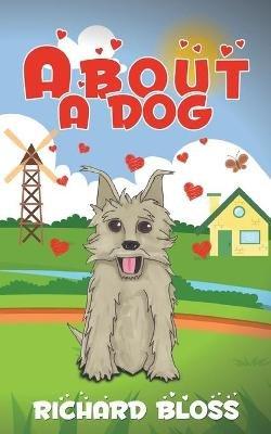 About a Dog (Paperback): Richard Bloss