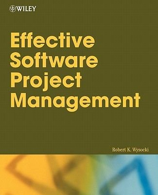 Effective Software Project Management (Paperback, New): Robert K Wysocki
