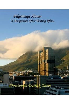 Pilgrimage Home - A Perspective After Visiting Africa (Hardcover): Christopher Darrick Odom
