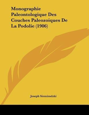 Monographie Paleontologique Des Couches Paleozoiques de La Podolie (1906) (French, Paperback): Joseph Siemiradzki