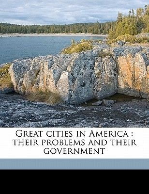 Great Cities in America - Their Problems and Their Government (Paperback): Delos F. 1873 Wilcox