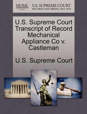 U.S. Supreme Court Transcript of Record Mechanical Appliance Co V. Castleman (Paperback): Us Supreme Court
