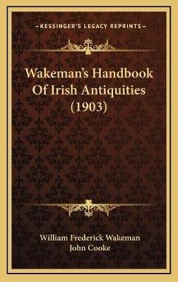 Wakeman's Handbook of Irish Antiquities (1903) (Hardcover): William Frederick Wakeman