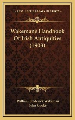Wakeman's Handbook of Irish Antiquities (1903) (Hardcover): William Frederick Wakeman