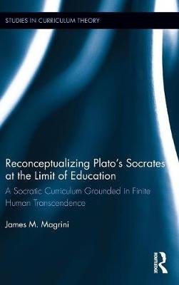 Reconceptualizing Plato's Socrates at the Limit of Education - A Socratic Curriculum Grounded in Finite Human...