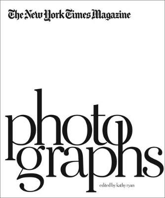 The New York Times Magazine: Photographs (Hardcover): Kathy Ryan, Gerald Marzorati