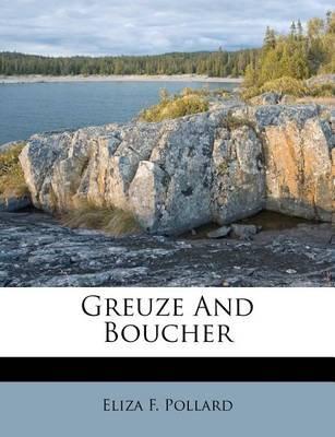 Greuze and Boucher (Paperback): Eliza F. Pollard