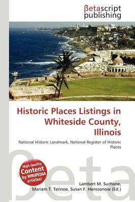 Historic Places Listings in Whiteside County, Illinois (Paperback): Lambert M. Surhone, Mariam T. Tennoe, Susan F. Henssonow