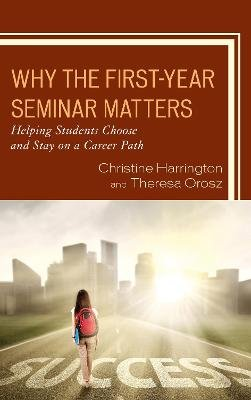 Why the First-Year Seminar Matters - Helping Students Choose and Stay on a Career Path (Hardcover): Christine Harrington,...